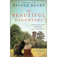 The Beautiful Daughters A Novel by Baart, Nicole, 9781439197387