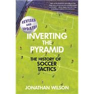 Inverting the Pyramid: The History of Soccer Tactics by Wilson, Jonathan, 9781568587387