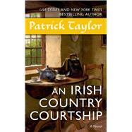 An Irish Country Courtship A Novel by Taylor, Patrick, 9780765377388