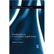 Anti-Black Racism in Early Modern English Drama: The Other ôOtherö by Chapman; Matthieu, 9781138677388