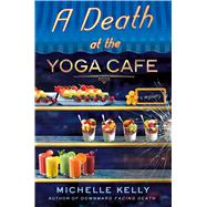 A Death at the Yoga Café by Kelly, Michelle, 9781250067388