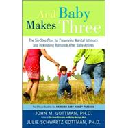 And Baby Makes Three by GOTTMAN, JOHN PHDSCHWARTZ GOTTMAN, JULIE, 9781400097388