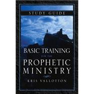 Basic Training for the Prophetic Ministry by Vallotton, Kris, 9780768407389
