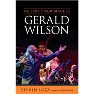 The Jazz Pilgrimage of Gerald Wilson by Loza, Steven; Wilson, Anthony, 9781496817389
