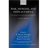 War, Hunger, and Displacement The Origins of Humanitarian Emergencies Volume 1: Analysis by Nafziger, E. Wayne; Stewart, Frances; Väyrynen, Raimo, 9780198297390