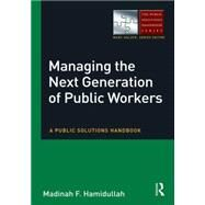 Managing the Next Generation of Public Workers: A Public Solutions Handbook by Hamidullah; Madinah F, 9780765637390
