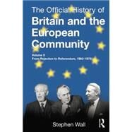 The Official History of Britain and the European Community, Vol. II: From Rejection to Referendum, 1963-1975 by Wall; Stephen, 9781138797390