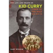 The Life and Death of Kid Curry by Wilson, Gary A., 9781442247390