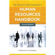 The Health Care Manager's Human Resources Handbook by McConnell, Charles R., 9781449657390