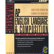 Arco Master the Ap English Language & Composition Test 2002: Teacher-Tested Strategies and Techniques for Scoring High by Arco Publishing, 9780768907391