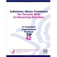 Substance Abuse Treatment For Persons With Co-Occurring Disorders: Treatment Improvement Protocol Series (TIP 42) by U.S. Department of Health and Human Services, 9781304177391