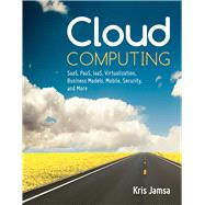 Cloud Computing: Saas, Paas, Iaas, Virtualization, Business Models, Mobile, Security, and More by Jamsa, Kris A., 9781449647391