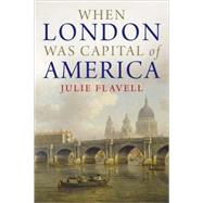 When London Was Capital of America by Julie Flavell, 9780300137392