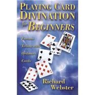 Playing Card Divination for Beginners by Webster, Richard, 9780738747392
