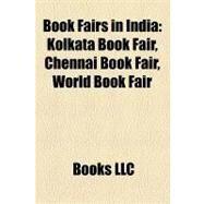 Book Fairs in Indi : Kolkata Book Fair, Chennai Book Fair, World Book Fair by , 9781158267392