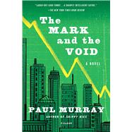 The Mark and the Void A Novel by Murray, Paul, 9781250097392