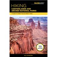 Hiking Canyonlands and Arches National Parks A Guide To More Than 60 Great Hikes by Schneider, Bill, 9781493027392