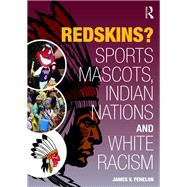 Redskins?: Sport Mascots, Indian Nations and White Racism by FENELON; JAMES V, 9781612057392