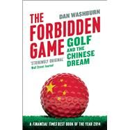 The Forbidden Game Golf and the Chinese Dream by Washburn, Dan, 9781780747392