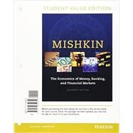 The Economics of Money, Banking and Financial Markets, Student Value Edition Plus MyLab Economics with Pearson eText -- Access Card Package by Mishkin, Frederic S., 9780134047393