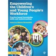 Empowering the ChildrenÆs and Young PeopleÆs Workforce: Practice based knowledge, skills and understanding by Brownhill; Simon, 9780415517393