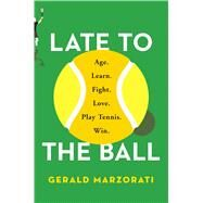 Late to the Ball by Marzorati, Gerald, 9781476737393