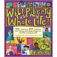 Will Puberty Last My Whole Life? : Real Answers to Real Questions from Preteens about Body Changes, Sex, and Other Growing up Stuff by METZGER, JULIE RN, MNLEHMAN, ROBERT MD, 9781570617393