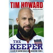 The Keeper: A Life of Saving Goals and Achieving Them by Howard, Tim, 9780062387394