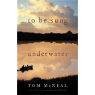 To Be Sung Underwater by McNeal, Tom, 9780316127394