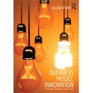 Business Model Innovation: Concepts, Analysis, and Cases by Afuah; Allan, 9780415817394