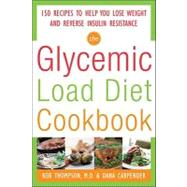 The Glycemic-Load Diet Cookbook: 150 Recipes to Help You Lose Weight and Reverse Insulin Resistance by Thompson, Rob; Carpender, Dana, 9780071597395