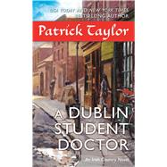 A Dublin Student Doctor An Irish Country Novel by Taylor, Patrick, 9780765377395