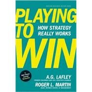 Playing to Win: How Strategy Really Works by Lafley, A. G.; Martin, Roger L., 9781422187395