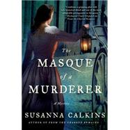 The Masque of a Murderer A Mystery by Calkins, Susanna, 9781250057396
