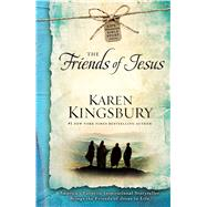 The Friends of Jesus by Kingsbury, Karen, 9781476707396