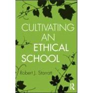 Cultivating an Ethical School by Starratt; Robert J., 9780415887397