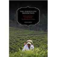 The Darjeeling Distinction: Labor and Justice on Fair-trade Tea Plantations in India by Besky, Sarah, 9780520277397