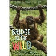 Bridge to the Wild by O'Connell, Caitlin; Rodwell, Timothy, 9780544277397