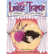 Louise Trapeze Is Totally 100% Fearless by Ostow, Micol; Barrager, Brigette, 9780553497397
