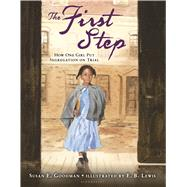 The First Step How One Girl Put Segregation on Trial by Goodman, Susan E.; Lewis, E. B., 9780802737397