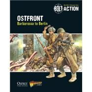 Bolt Action: Ostfront Barbarossa to Berlin by Games, Warlord; Dennis, Peter, 9781472807397