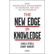 The New Edge in Knowledge How Knowledge Management Is Changing the Way We Do Business by O'Dell, Carla; Hubert, Cindy, 9780470917398