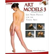 Art Models 3 : Life Nude Photos for the Visual Arts by Unknown, 9780976457398