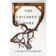 The Children's Home A Novel by Lambert, Charles, 9781501117398