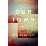 Our Town A Novel by McEnroe, Kevin Jack, 9781619027398