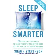 Sleep Smarter 21 Essential Strategies to Sleep Your Way to A Better Body, Better Health, and Bigger Success by Stevenson, Shawn, 9781623367398