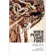 When People Come First: Critical Studies in Global Health by Biehl, Joao, 9780691157399