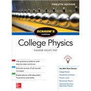 Schaum's Outline of College Physics, Twelfth Edition by Hecht, Eugene, 9781259587399