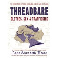 Threadbare Clothes, Sex, and Trafficking by Moore, Anne Elizabeth; Ladydrawers, The, 9781621067399