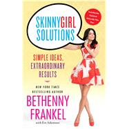 Skinnygirl Solutions: Your Straight-Up Guide to Home, Health, Family, Career, Style, and Sex by Frankel, Bethenny; Adamson, Eve; Hurter, Bunky, 9781451667400